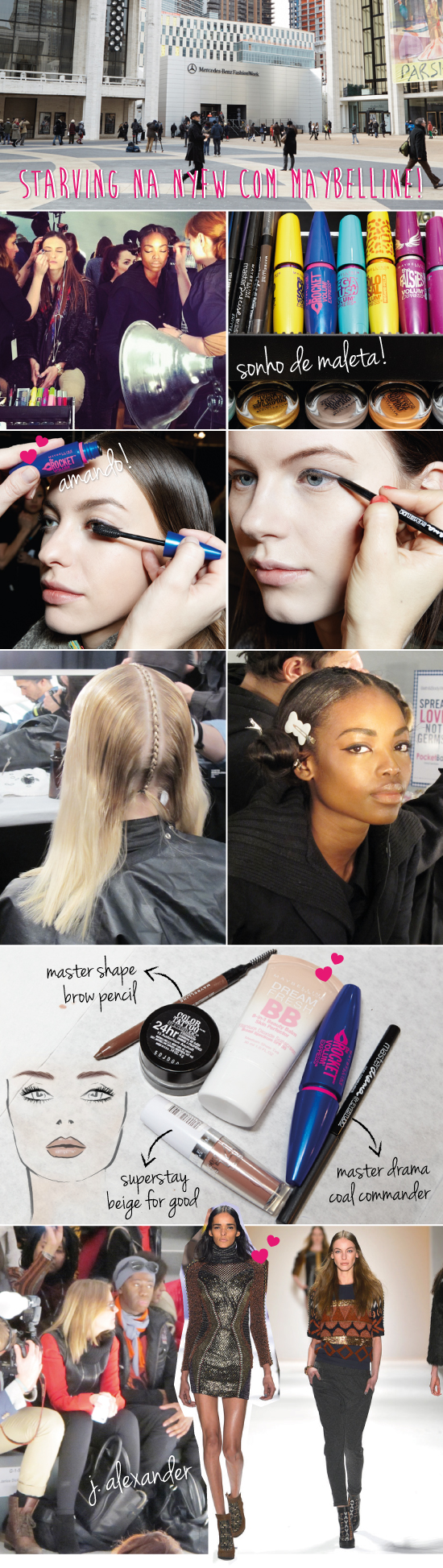 NYFW STARVING MAYBELLINE MBFW FALL 2013 INVERNO BELEZA BEAUTE BEAUTY BRAID TRANCA DELINEADOR DELINEADO MASTER DRAMA SHAPE BB CREAM SUPERSTAY BEIGE FOR GOOD ROCKET MASCARA RIMEL LINCOLN CENTER J.ALEXANDER AMERICAS NEXT TOP MODEL PRODUTOS USADOS DESFILE CUSTO BARCELONA RUNWAY LOOK