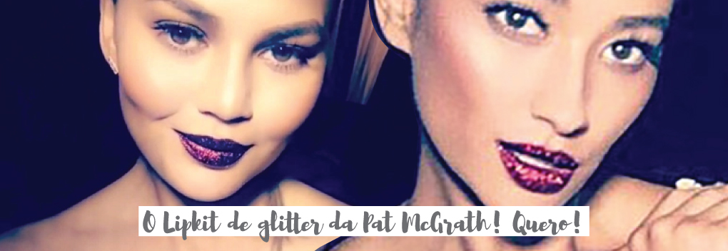 LUST004: O LIPKIT DE GLITTER DA PAT MCGRATH!
