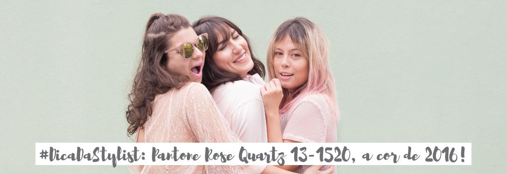 #DicaDaStylist: Pantone Rose Quartz 13-1520, a cor de 2016!