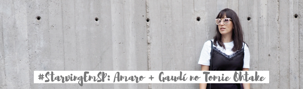 #StarvingEmSP: Amaro + Gaudí no Tomie Ohtake