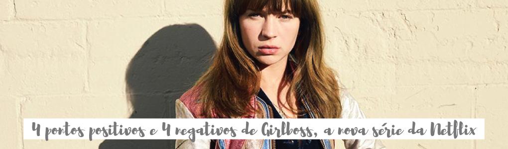 4 pontos positivos e 4 negativos de Girlboss, a nova série da Netflix