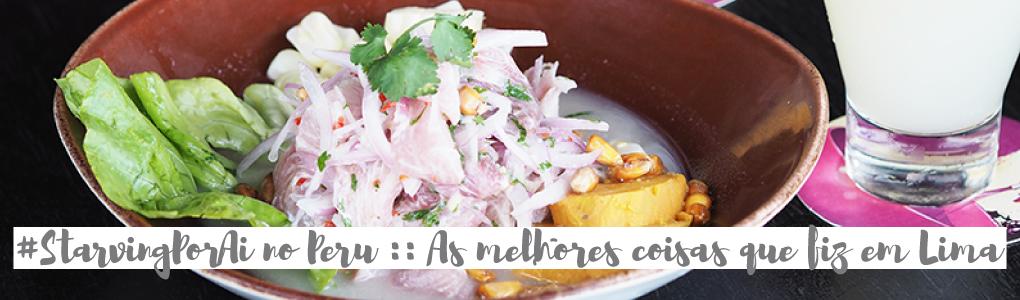 #StarvingPorAí no Peru :: As melhores coisas que fiz em Lima