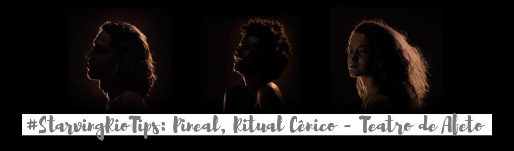 #StarvingRioTips: Pineal, Ritual Cênico – Teatro de Afeto