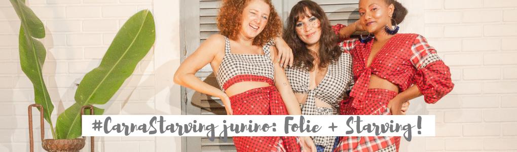 #CarnaStarving: coleção junina Folie + Starving!
