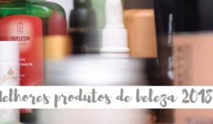 Melhores produtos de beleza 2018!