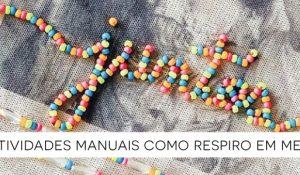 Se permita: atividades manuais como respiro em meio à pandemia