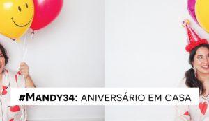 #Mandy34: aniversário em casa
